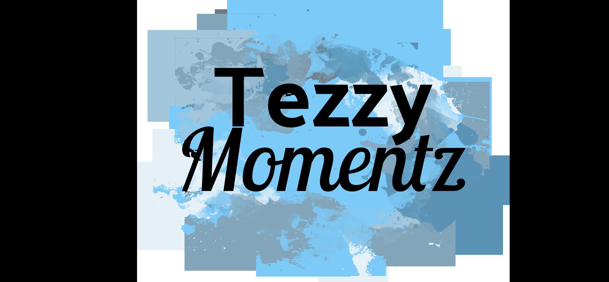 Tezzy Momentz
