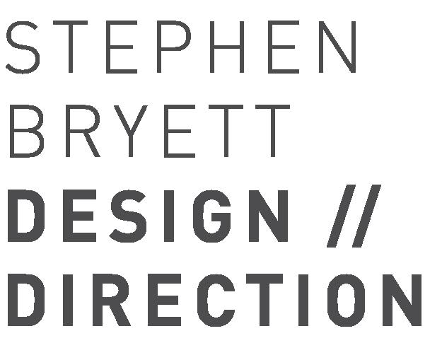 STEPHEN BRYETT // DESIGN & DIRECTION