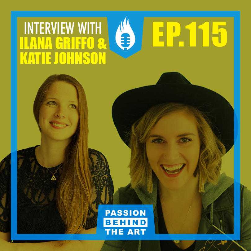 Passion Behind the Art show Cover image of episode 115. Interview with ilana griffo and katie johnson.